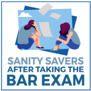 Sanity Savers After Taking The Bar Exam