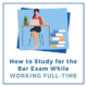 How-To-Study-For-BAR-While-Working